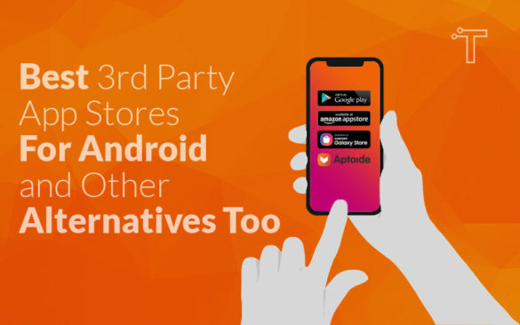 10 Best 3rd Party App Stores For Android and Other Alternatives Too!